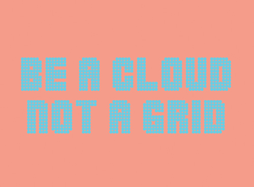 be a cloud not a grid web